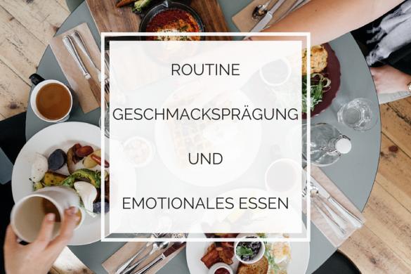 Routine, Geschmacksprägung und emotionales Essen