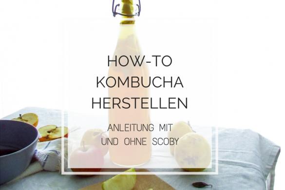 HOW-TO: Kombucha herstellen --- Anleitung mit und ohne Scoby
